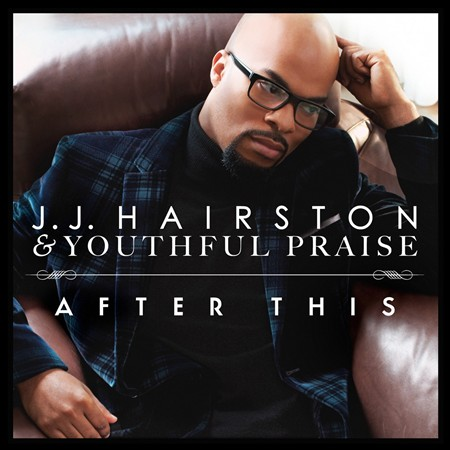 JJ HAIRSTON/YOUTHFUL PRAISE - AFTER THIS NEW CD
