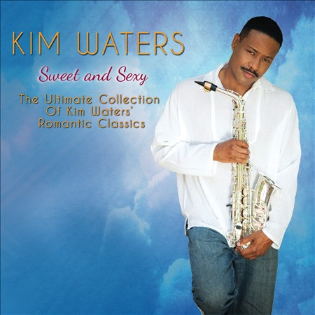 KIM WATERS - SWEET AND SEXY: THE ULTIMATE COLLECTION OF KIM WATERS' ROMANTIC CLA