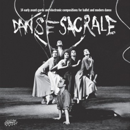 VARIOUS ARTISTS - DANSE SACRALE: 14 EARLY AVANT-GARDE AND ELECTRONIC COMPOSITION