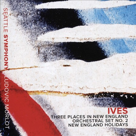 IVES: THREE PLACES IN NEW ENGLAND; ORCHESTRAL SET NO. 2; NEW ENGLAND HOLIDAYS NE