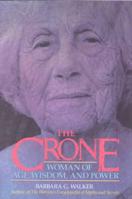 Crone Woman Of Age Wisdom And Power By Barbara G Walker 1988